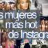 Las mujeres más hot de Instagram.