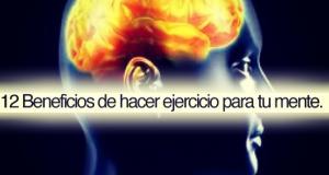 12 Beneficios de hacer ejercicio para tu mente.