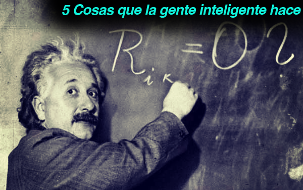 5 Cosas que la gente inteligente hace.