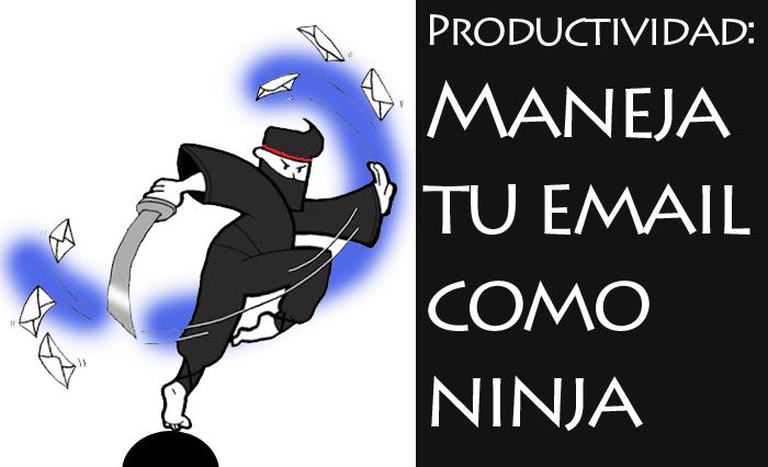 Productividad: Maneja tu email como ninja.