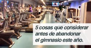 5 cosas que considerar antes de abandonar el gimnasio este año.