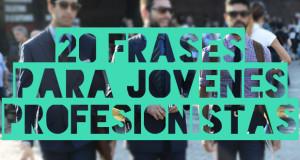 20 Frases para jóvenes profesionistas